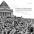 A Place to Remember: A History of the Shrine of Remembrance